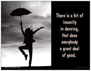 ... Bit Insanity In Dancing, That Does Everybody A Great Deal Of Good