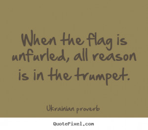 Motivational quote - When the flag is unfurled, all reason is..