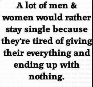 lot of men & women would rather stay single because they're tired of ...