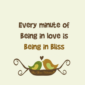 Every Minute of Being In Love Is Being Inn Bliss ~ Being In Love Quote