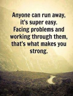Anyone can run away, it's super easy, facing problems and working ...