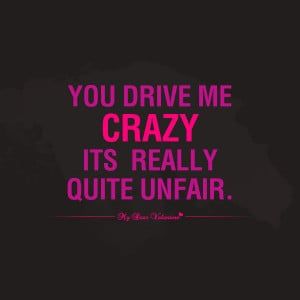 Crush Quotes - You drive me crazy its really quite unfair