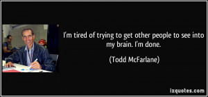 quote-i-m-tired-of-trying-to-get-other-people-to-see-into-my-brain-i-m ...