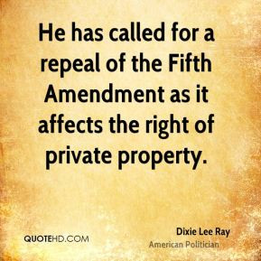 Dixie Lee Ray - He has called for a repeal of the Fifth Amendment as ...