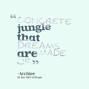 Quotes Picture: concrete jungle that dreams are made of