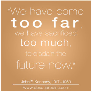 Quotes About The Past Future And Present ~ Inspirational Quotes: JFK ...