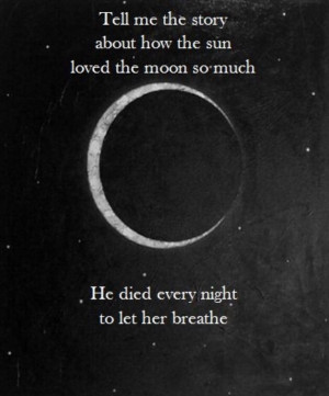 Tell me the story about how the sun loved the moon so much he died ...