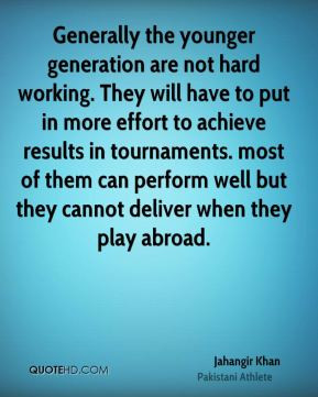 Jahangir Khan - Generally the younger generation are not hard working ...