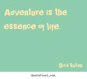 Quote about life - Adventure is the essence of life.