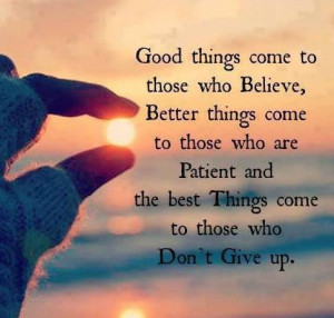 Come To Those Who Believe: Quote About Good Things Come To Those ...