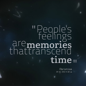 Quotes Picture: people's feelings are memories that transcend time