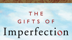 imperfections one thousand gifts brene brown the gifts of imperfection