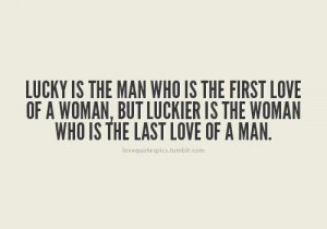 Lucky is the man who is the first love of a woman quote
