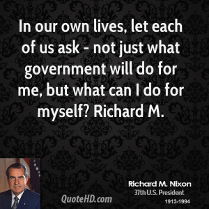 In our own lives, let each of us ask - not just what government will ...