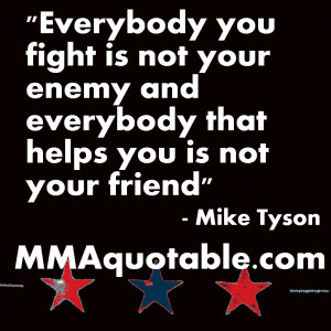 tyson on friends and enemies everybody you fight is not your enemy ...