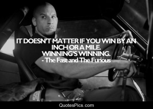 Winning is winning – Vin Diesel