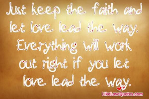 Everything will work out right if you let love lead the way.