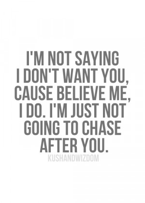 ... do. I'm just not going to chase after you. #relationships #quotes