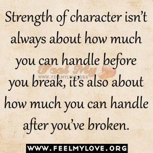 Strength of character isn't always about how much you can handle ...