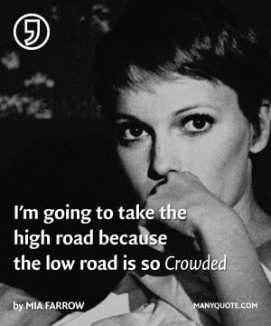 going to take the high road because the low road is so crowded ...