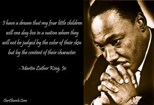 ... by the color of their skin but by the content of their character. -MLK