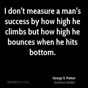 george-s-patton-soldier-quote-i-dont-measure-a-mans-success-by-how.jpg