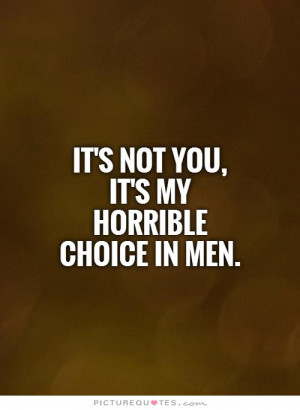 ... Quotes Men Quotes Choices Quotes Funny Break Up Quotes Horrible Quotes
