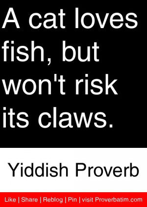 ... fish, but won't risk its claws. - Yiddish Proverb #proverbs #quotes