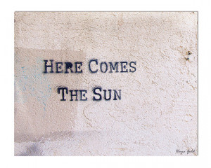 Here comes the sun graffiti inspiration quote photography print , 8x10