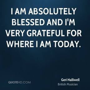geri-halliwell-musician-quote-i-am-absolutely-blessed-and-im-very.jpg