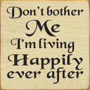 Sawdust City LLC - Don't Bother Me, I'm Living Happily Ever After, $11 ...