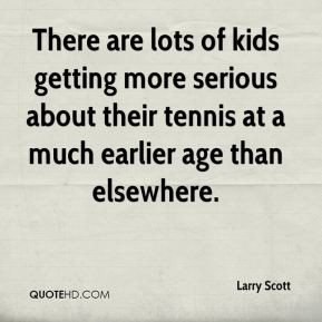 Larry Scott - There are lots of kids getting more serious about their ...