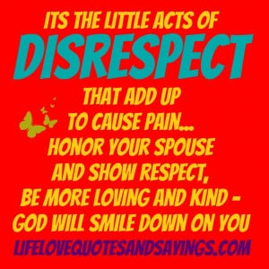 the little acts of disrespect that add up to cause pain... honor your ...