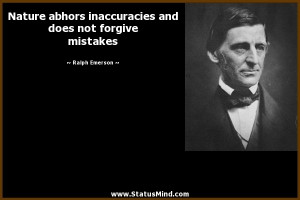 Nature abhors inaccuracies and does not forgive mistakes - Ralph ...