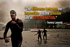 """... impossible and the possible lies in determination."""" ~ Tommy Lasorda"""