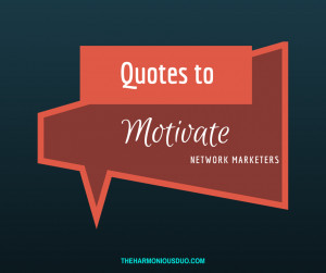 motivational quotes for network marketers, The Harmonious Duo, Sara ...