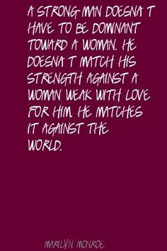 strong man doesn't have to be dominant toward a Quote By Marilyn ...