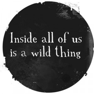 Inside All of us is a Wild Thing