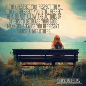 You respect yoursefl, not other