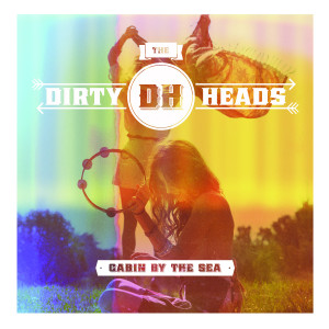 06-27 Discs - The Dirty Heads - Cabin by the Sea