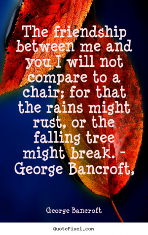 ... might break. - George Bancroft, - George Bancroft. View more images