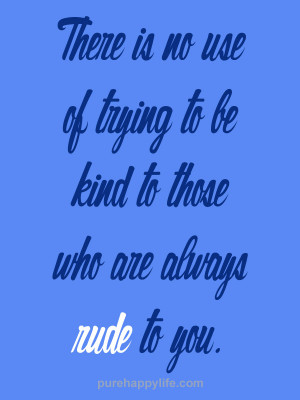 Attitude of gratitude: There is no use of trying to be kind to those ...