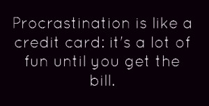 Procrastination is like a credit card: it's a lot of fun until you get ...