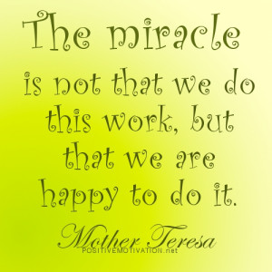 miracle is not that we do this work but happy – Mother Teresa quotes