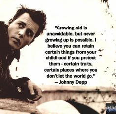 Growing old is unavoidable but growing up is optional. Johnny Depp For ...