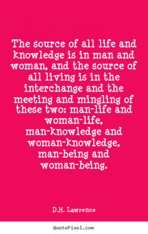 ... , man-knowledge and woman-knowledge, man-being and woman-being