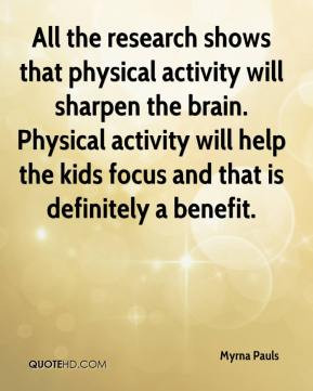 shows that physical activity will sharpen the brain. Physical activity ...