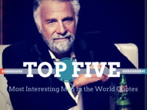 Most Interesting Quotes In The World ~ Drinking the Whole Bottle: Why ...