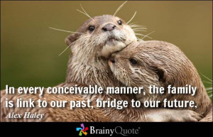 ... manner, the family is link to our past, bridge to our future