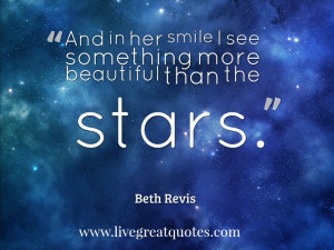 """... smile I see something more beautiful than the stars."""" -Beth Revis"""
